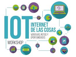 WORKSHOP: INTERNET DE LAS COSAS (IOT). VENTAJAS, RETOS Y OPORTUNIDADES